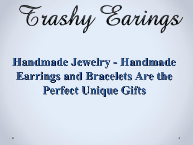 Handmade Jewelry - HandmadeEarrings and Bracelets Are the     Perfect Unique Gifts