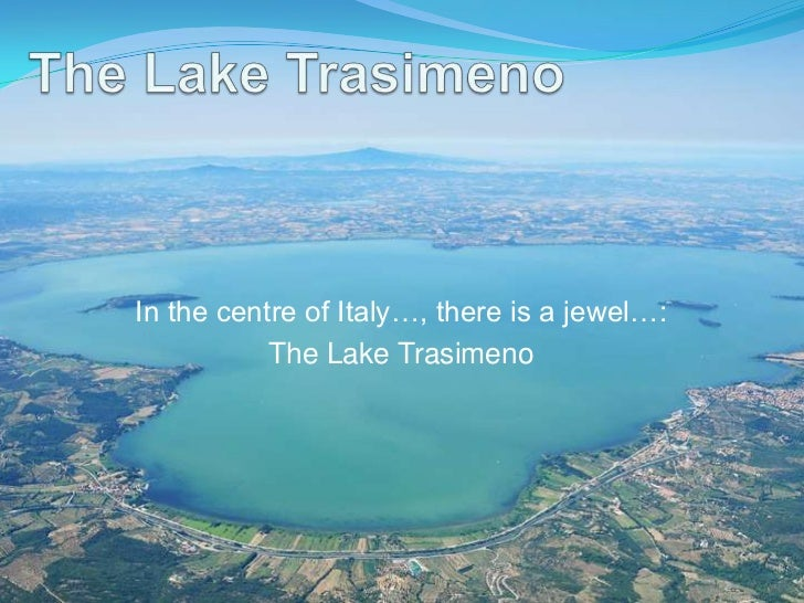 In the centre of Italy…, there is a jewel…:           The Lake Trasimeno