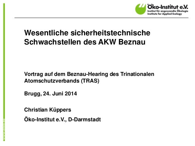Wesentliche sicherheitstechnische Schwachstellen des AKW Beznau  Vortrag auf dem Beznau-Hearing des Trinationalen Atomschu...