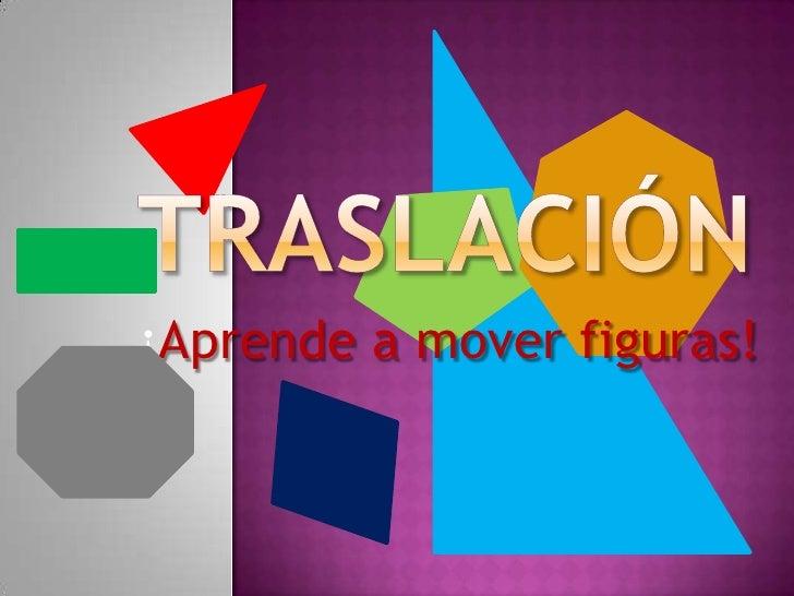 TRASLACIÓN<br />¡Aprende a mover figuras!<br />