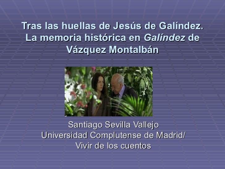 Tras las huellas de Jesús de Galíndez. La memoria histórica en  Galíndez  de Vázquez Montalbán Santiago Sevilla Vallejo Un...