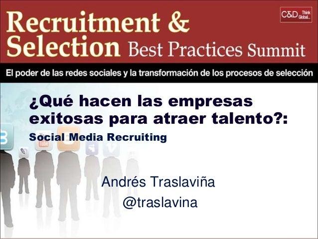 ¿Qué hacen las empresas exitosas para atraer talento?: Social Media Recruiting  Andrés Traslaviña @traslavina