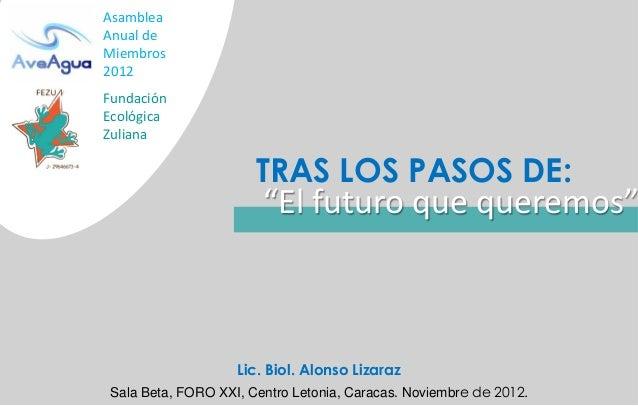 """AsambleaAnual deMiembros2012FundaciónEcológicaZuliana                       TRAS LOS PASOS DE:                        """"El ..."""