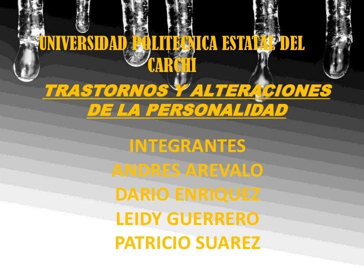 UNIVERSIDAD POLITECNICA ESTATAL DEL              CARCHITRASTORNOS Y ALTERACIONES    DE LA PERSONALIDAD           INTEGRANT...