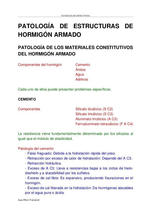 PATOLOGÍA DE ESTRUCTURAS Juan Pérez Valcárcel PATOLOGÍA DE ESTRUCTURAS DE HORMIGÓN ARMADO PATOLOGÍA DE LOS MATERIALES CONS...