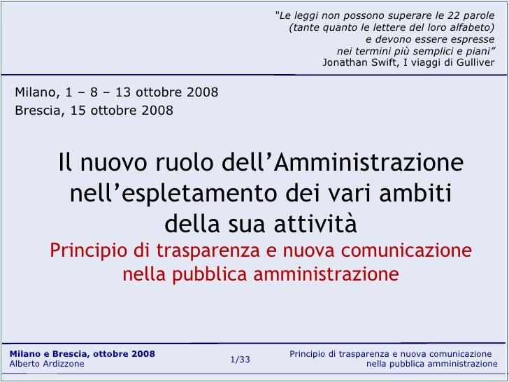 Il nuovo ruolo dell'Amministrazione nell'espletamento dei vari ambiti della sua attività Principio di trasparenza e nuova ...