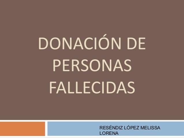 DONACIÓN DE PERSONAS FALLECIDAS RESÉNDIZ LÓPEZ MELISSA LORENA
