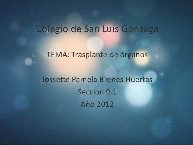 Colegio de San Luis Gonzaga  TEMA: Trasplante de órganos Jossette Pamela Brenes Huertas           Seccion 9.1            A...