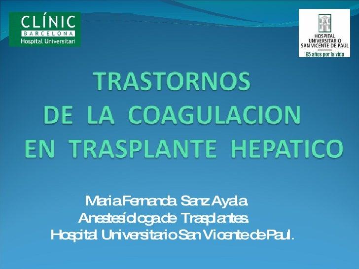 <ul><li>Maria Fernanda  Sanz Ayala. </li></ul><ul><li>Anestesíologa de  Trasplantes. </li></ul><ul><li>Hospital Universita...