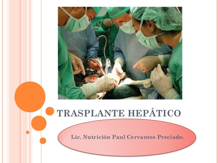 TRASPLANTE HEPÁTICO  Lic. Nutrición Paul Cervantes Preciado.