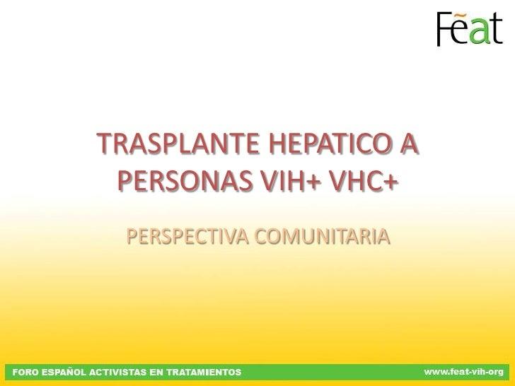 TRASPLANTE HEPATICO A PERSONAS VIH+ VHC+ PERSPECTIVA COMUNITARIA