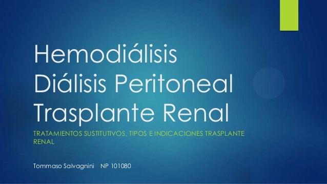 HemodiálisisDiálisis PeritonealTrasplante RenalTRATAMIENTOS SUSTITUTIVOS, TIPOS E INDICACIONES TRASPLANTERENALTommaso Salv...