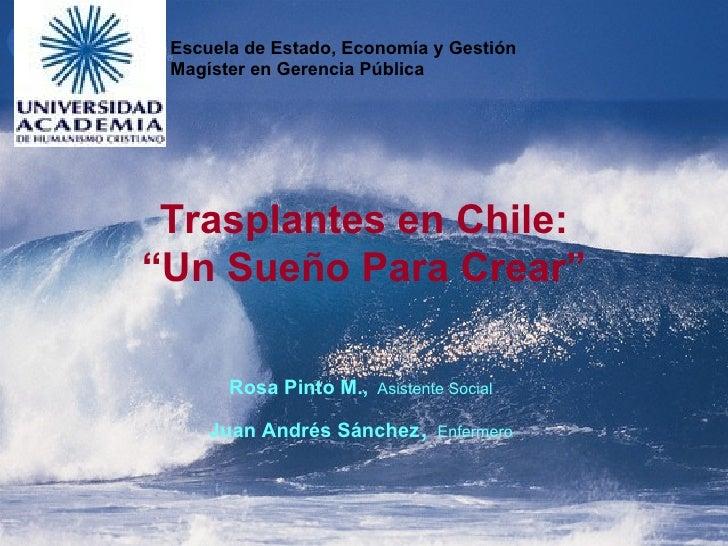 """Trasplantes en Chile: """"Un Sueño Para Crear"""" Rosa Pinto M.,   Asistente Social Juan Andrés Sánchez ,  Enfermero Escuela de ..."""