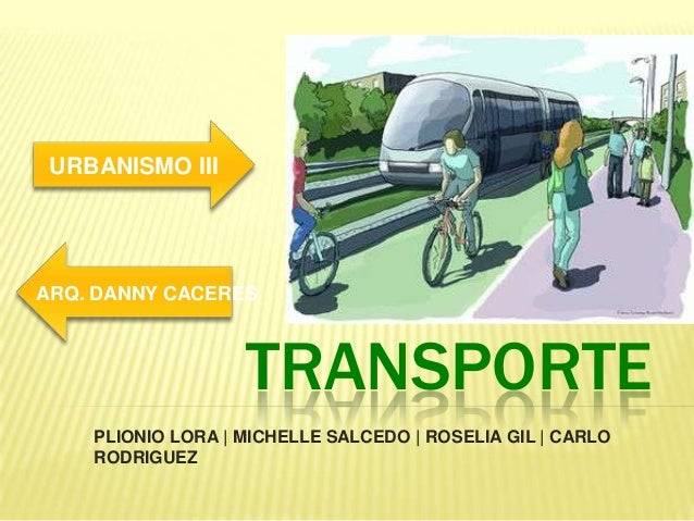 TRANSPORTE PLIONIO LORA | MICHELLE SALCEDO | ROSELIA GIL | CARLO RODRIGUEZ URBANISMO III ARQ. DANNY CACERES