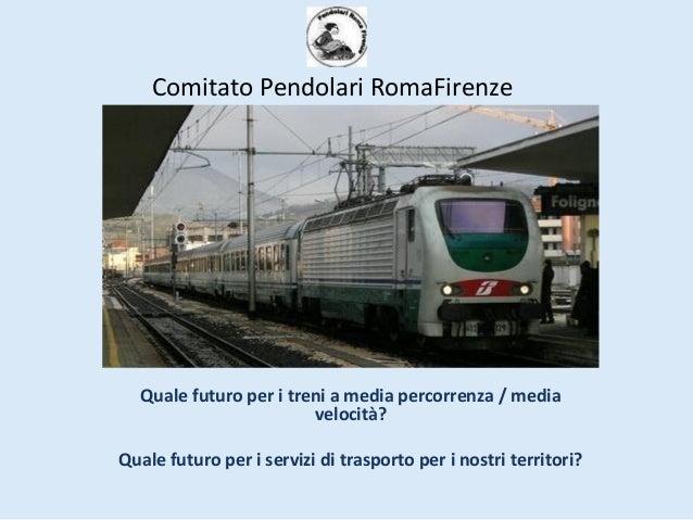 Quale futuro per i treni a media percorrenza / media velocità? Quale futuro per i servizi di trasporto per i nostri territ...