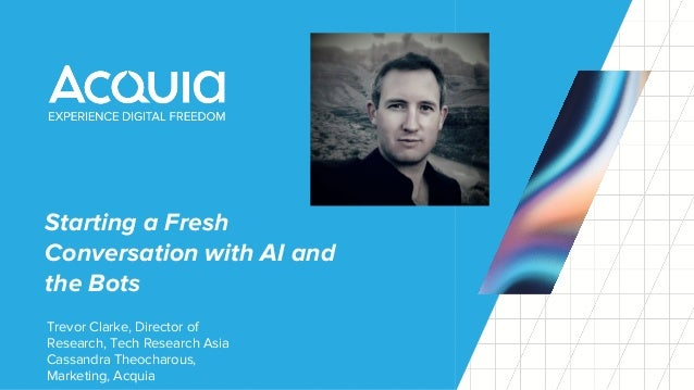 Starting a Fresh Conversation with AI and the Bots Trevor Clarke, Director of Research, Tech Research Asia Cassandra Theoc...