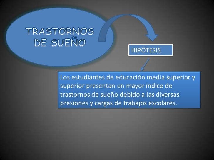 TRASTORNOS DE SUEÑO<br />HIPÓTESIS<br />Los estudiantes de educación media superior y superior presentan un mayor índice d...
