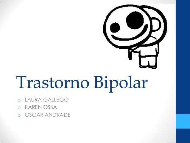 Trastorno Bipolar o LAURA GALLEGO o KAREN OSSA o OSCAR ANDRADE