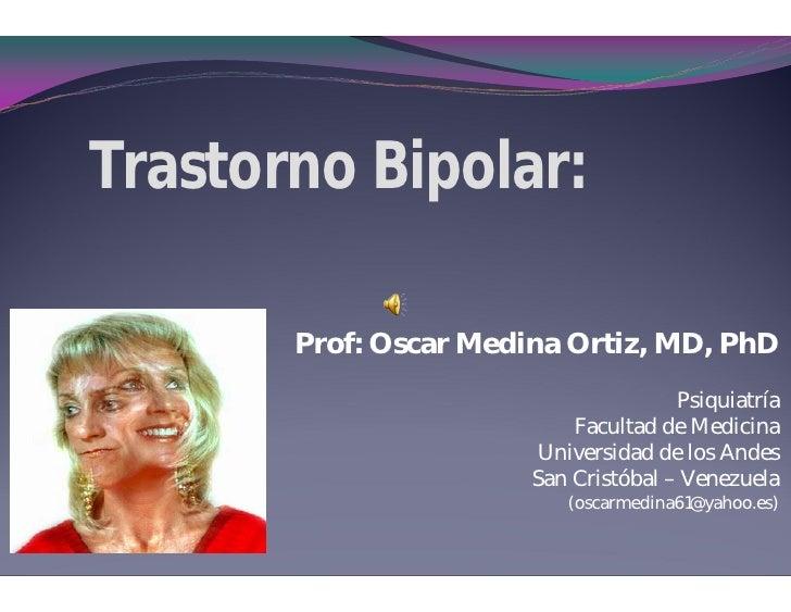 Trastorno Bipolar:       Prof: Oscar Medina Ortiz, MD, PhD                                      Psiquiatría               ...