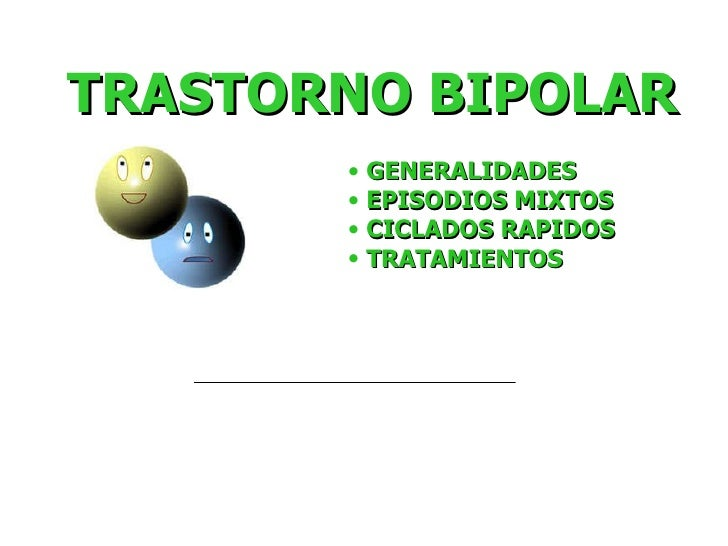TRASTORNO BIPOLAR <ul><li>GENERALIDADES </li></ul><ul><li>EPISODIOS MIXTOS </li></ul><ul><li>CICLADOS RAPIDOS </li></ul><u...