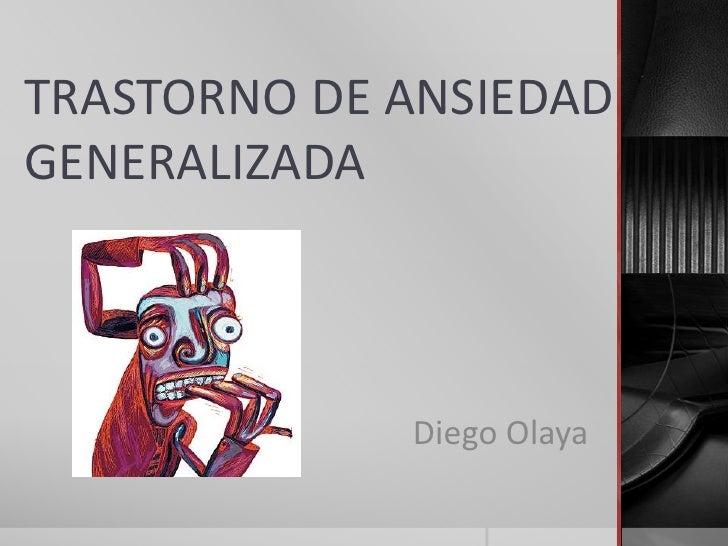 TRASTORNO DE ANSIEDADGENERALIZADA             Diego Olaya