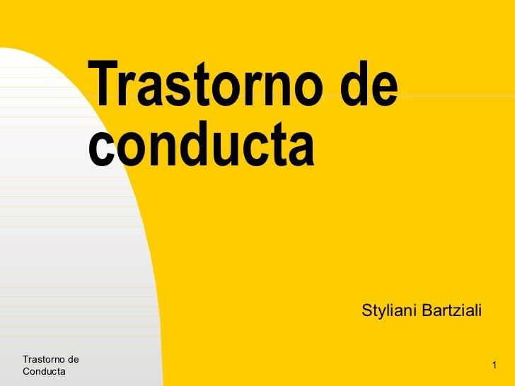 Trastorno de  conducta Styliani Bartziali Trastorno de Conducta
