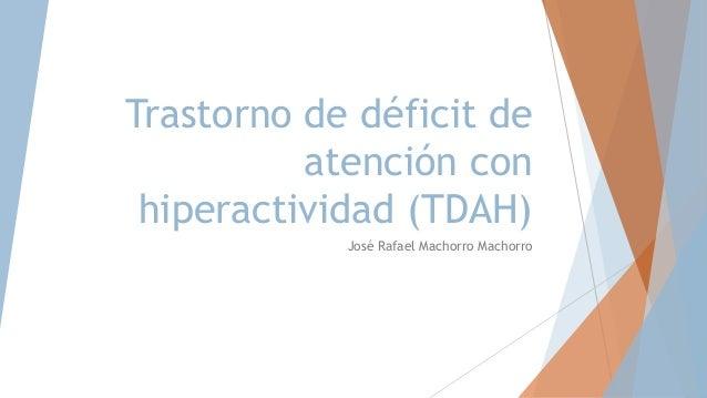 Trastorno de déficit de atención con hiperactividad (TDAH) José Rafael Machorro Machorro