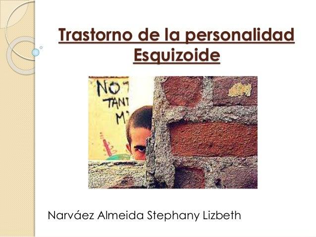 Trastorno de la personalidad Esquizoide Narváez Almeida Stephany Lizbeth