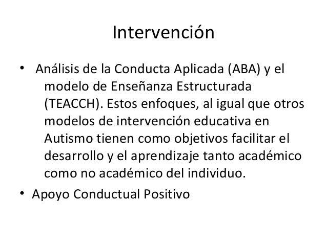 ABA (análisis de la conducta aplicada) • Se basa en modificación de conducta, se realiza una evaluación comportamental, ob...
