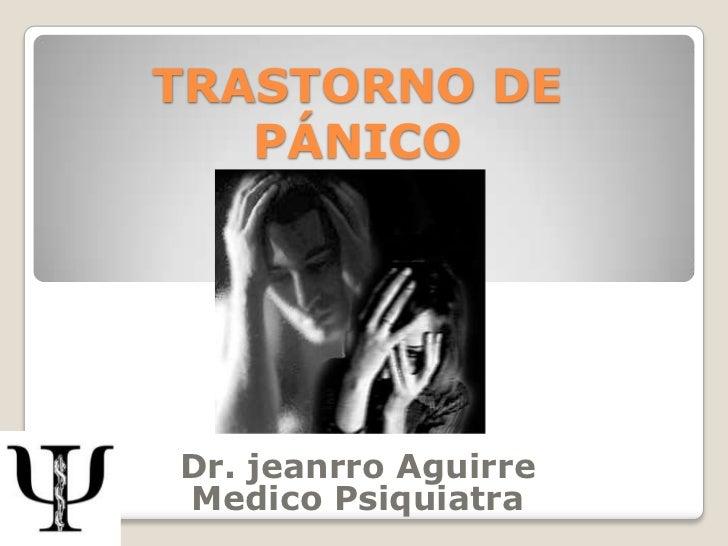 TRASTORNO DE   PÁNICODr. jeanrro AguirreMedico Psiquiatra