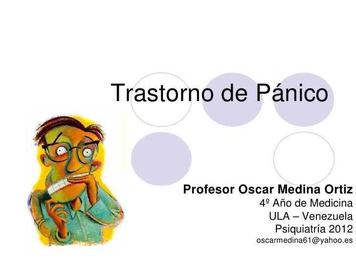 Trastorno de Pánico      Profesor Oscar Medina Ortiz                  4º Año de Medicina                    ULA – Venezuel...