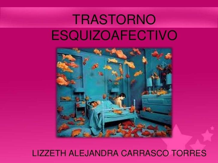 TRASTORNO   ESQUIZOAFECTIVOLIZZETH ALEJANDRA CARRASCO TORRES