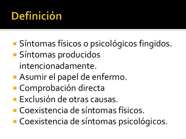Síntomas físicos o psicológicos fingidos. Síntomas producidos intencionadamente.  Asumir el papel de enfermo.  Comprobac...