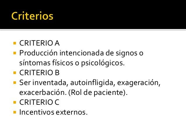        CRITERIO A Producción intencionada de signos o síntomas físicos o psicológicos. CRITERIO B Ser inventada, aut...