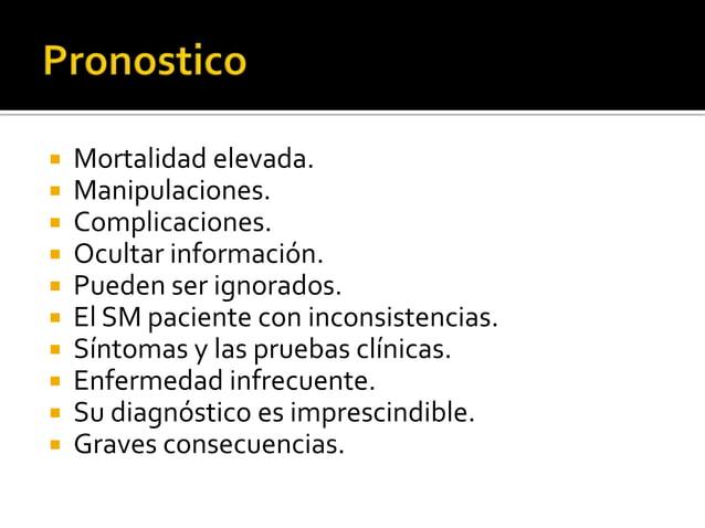            Mortalidad elevada. Manipulaciones. Complicaciones. Ocultar información. Pueden ser ignorados. El SM ...