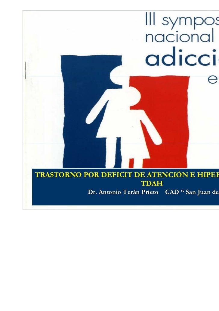 """TRASTORNO POR DEFICIT DE ATENCIÓN E HIPERACTIVIDAD                       TDAH           Dr. Antonio Terán Prieto CAD """" San..."""