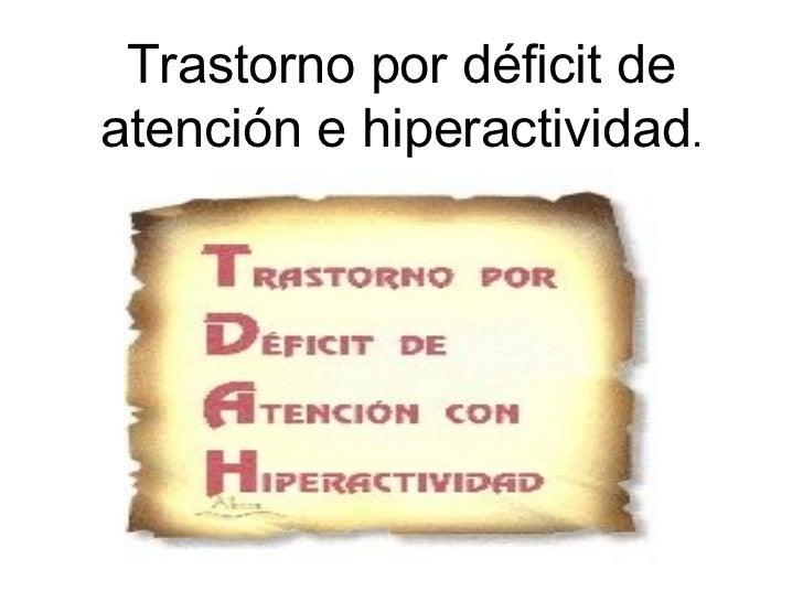 Trastorno por déficit deatención e hiperactividad.