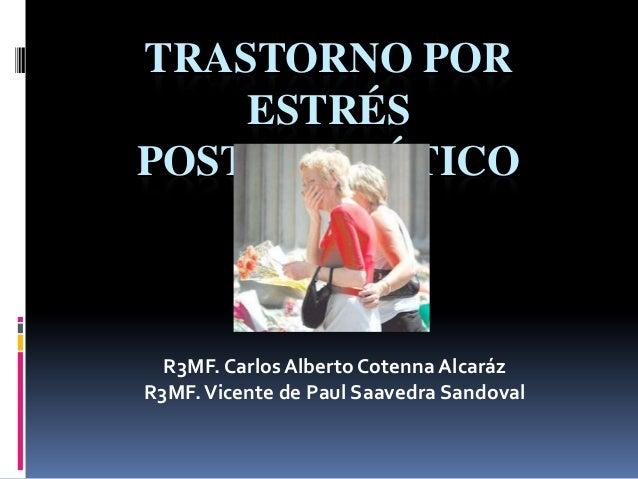 TRASTORNO POR    ESTRÉSPOSTRAUMÁTICO  R3MF. Carlos Alberto Cotenna AlcarázR3MF. Vicente de Paul Saavedra Sandoval