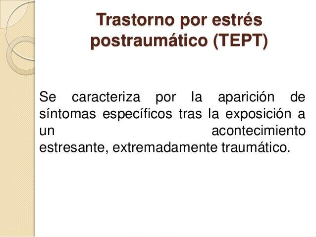 Trastorno por estrés       postraumático (TEPT)Se caracteriza por la aparición desíntomas específicos tras la exposición a...