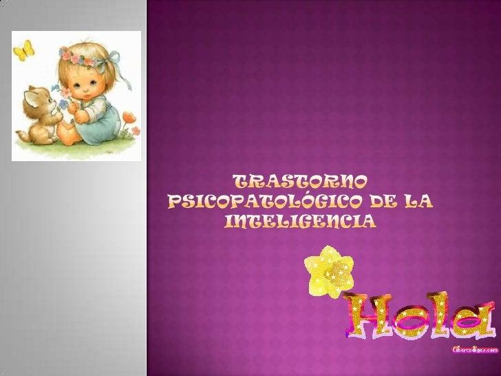 TRASTORNO PSICOPATOLÓGICO DE LA INTELIGENCIA<br />