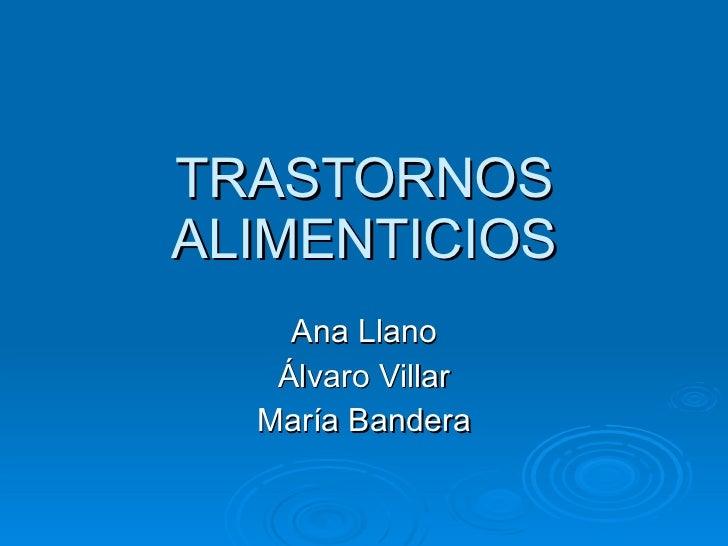 TRASTORNOS ALIMENTICIOS Ana Llano Álvaro Villar María Bandera