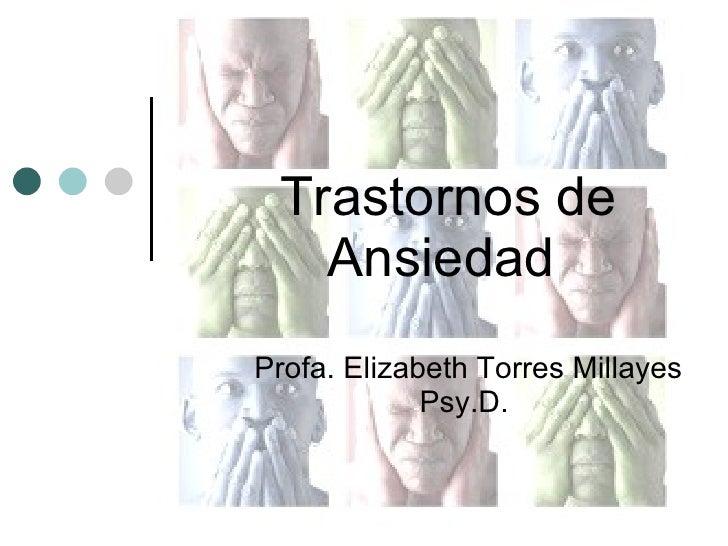 Trastornos de Ansiedad  Profa. Elizabeth Torres Millayes Psy.D.