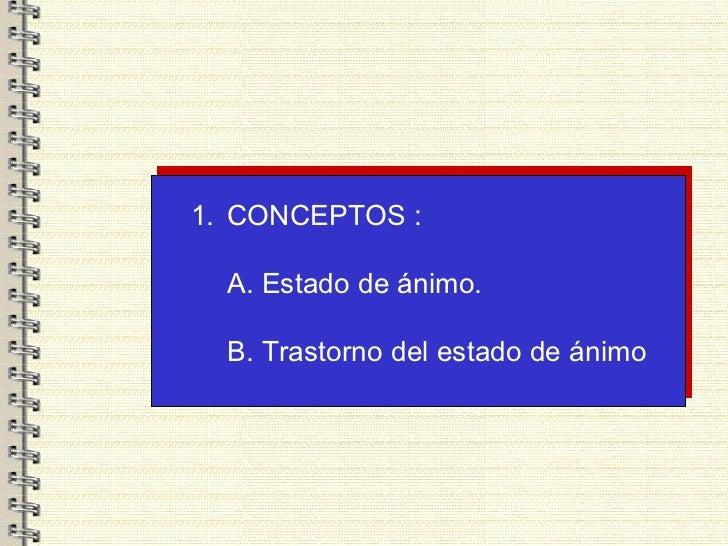 <ul><li>CONCEPTOS : </li></ul><ul><li>A. Estado de ánimo. </li></ul><ul><li>B. Trastorno del estado de ánimo </li></ul>