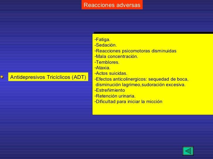 Reacciones adversas Antidepresivos Tricíclicos (ADT) <ul><li>Fatiga. </li></ul><ul><li>Sedación. </li></ul><ul><li>Reaccio...