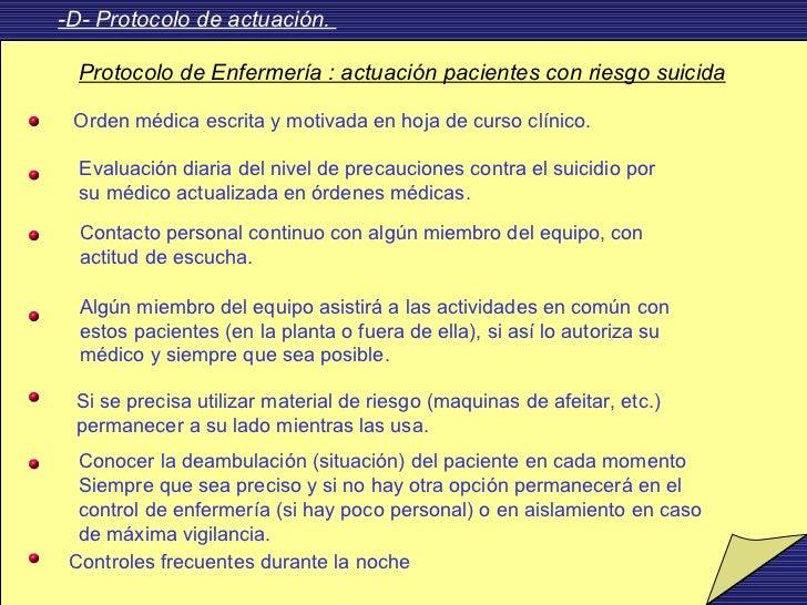 -D- Protocolo de actuación.  Protocolo de Enfermería : actuación pacientes con riesgo suicida Orden médica escrita y motiv...