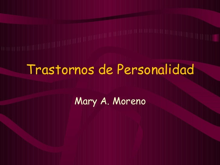 Trastornos de Personalidad Mary A. Moreno
