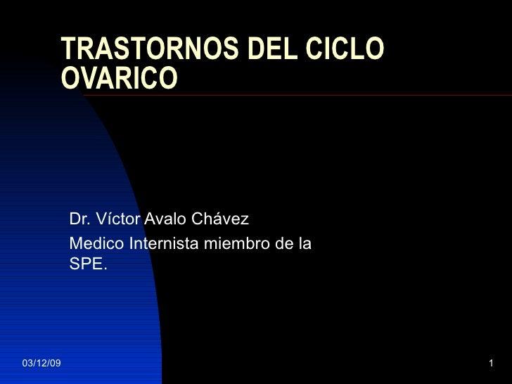 TRASTORNOS DEL CICLO OVARICO Dr. Víctor Avalo Chávez Medico Internista miembro de la SPE.