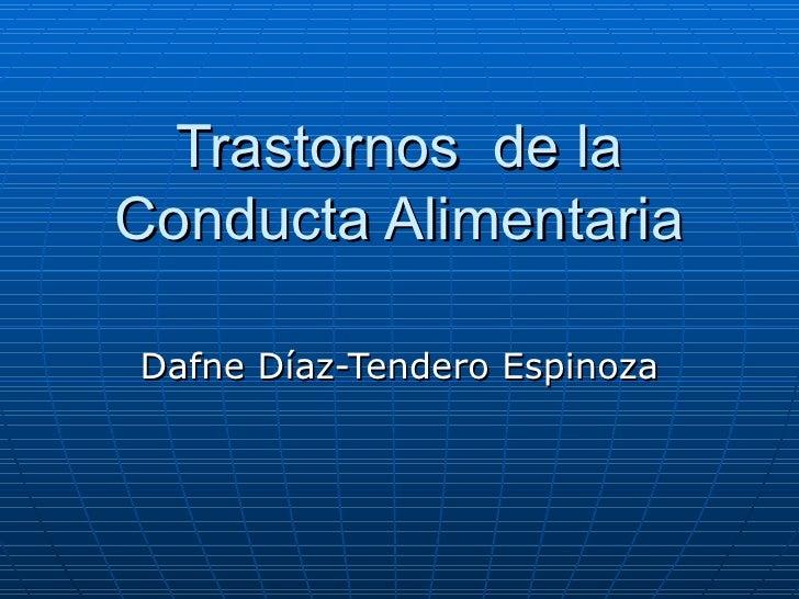 Trastornos  de la Conducta Alimentaria Dafne Díaz-Tendero Espinoza