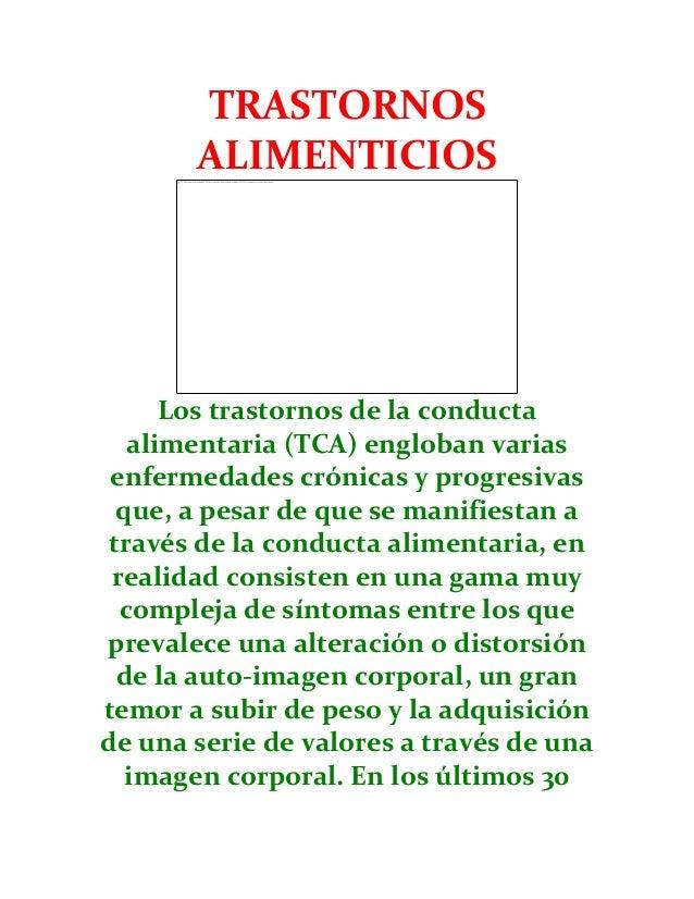 TRASTORNOS ALIMENTICIOS  Los trastornos de la conducta alimentaria (TCA) engloban varias enfermedades crónicas y progresiv...