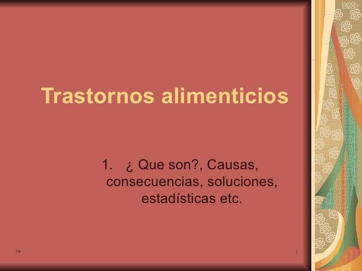 Trastornos alimenticios <ul><li>¿ Que son?, Causas, consecuencias, soluciones, estadísticas etc. </li></ul>